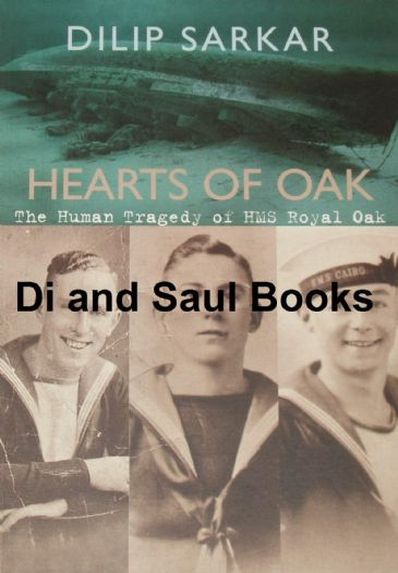 Hearts of Oak - The Human Tragedy of HMS Royal Oak, by Dilip Sarkar